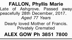 FALLON, Phyllis Marie   Late of Ashgrove. Passed away peacefully 28th December, 2017.   A...