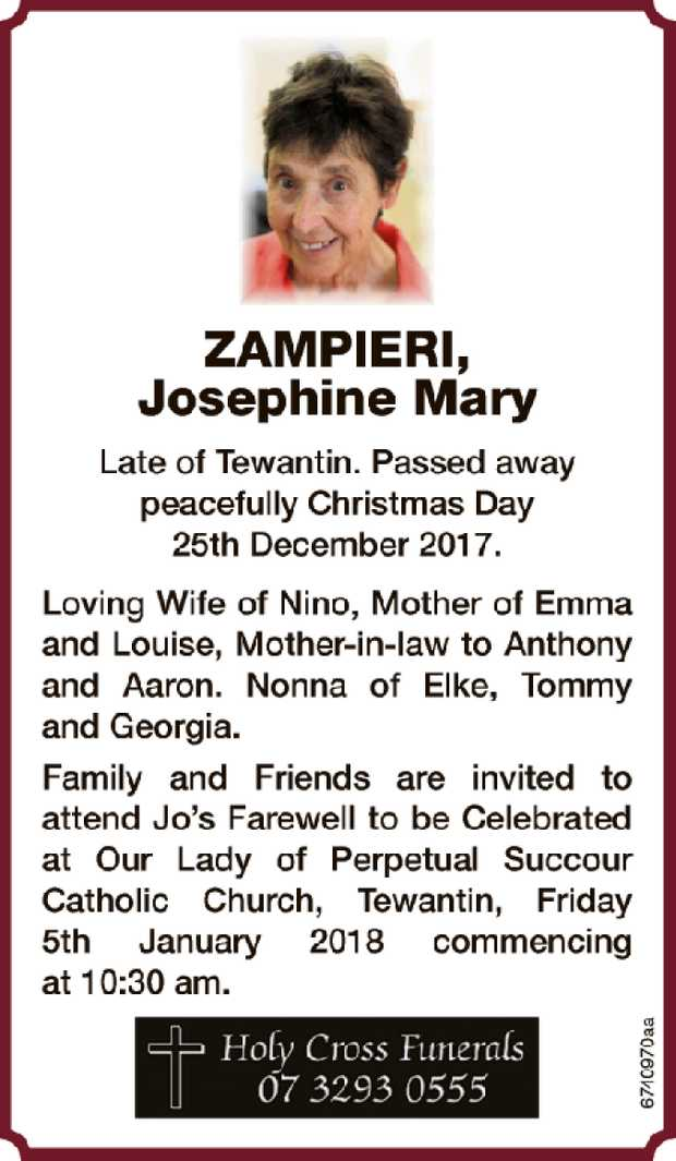 ZAMPIERI, Josephine Mary Late of Tewantin. Passed away peacefully Christmas Day 25th December 201...