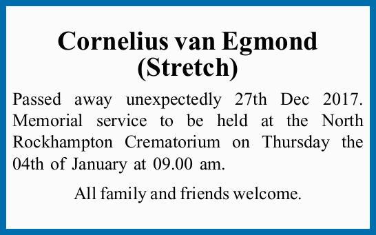 Cornelius van Egmond (Stretch) Passed away unexpectedly 27th Dec 2017. Memorial service to be hel...