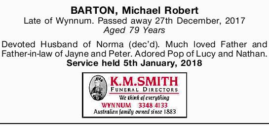 BARTON, Michael Robert   Late of Wynnum. Passed away 27th December, 2017   Aged 79 Years...