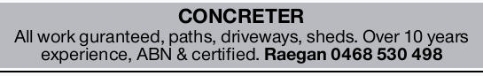 All work guranteed, paths, driveways, sheds. Over 10 years experience, ABN & certified.   ...