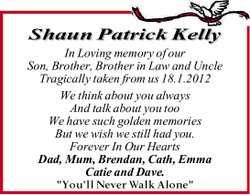Shaun Patrick Kelly In Loving memory of our Son, Brother, Brother in Law and Uncle Tragically tak...