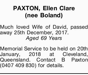 PAXTON, Ellen Clare (nee Boland)   Much loved Wife of David, passed away 25th December, 2017....
