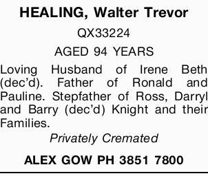HEALING, Walter Trevor   QX33224   AGED 94 YEARS   Loving Husband of Irene Beth (dec&...