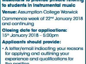 Expressions of Interest (EOI) are invited for the following position: Music Teachers, Music Tutors and/or Musicians to provide private tutoring to students in instrumental music Venue: Assumption College Warwick Commence week of 22nd January 2018 and continuing Closing date for applications: 15th January 2018 - 5:00pm Applicants should provide ...