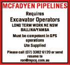 MCFADYEN PIPELINES Requires Excavator Operators LONG TERM WORK NE NSW BALLINA/YAMBA Must be competent in GPS operations Ute Supplied Please call (07) 3382 6120 or send resume to ron@mpcq.com.au