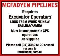MCFADYEN PIPELINES Requires Excavator Operators LONG TERM WORK NE NSW BALLINA/YAMBA Must be competen...