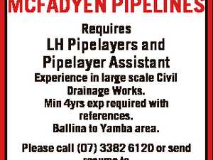 MCFADYEN PIPELINES Requires LH Pipelayers and Pipelayer Assistant Experience in large scale Civil Drainage Works. Min 4yrs exp required with references. Ballina to Yamba area. Please call (07) 3382 6120 or send resume to ron@mpcq.com.au