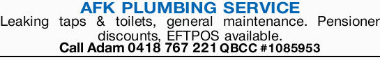 AFK PLUMBING SERVICE   Leaking taps & toilets, general maintenance.   Pensioner disco...