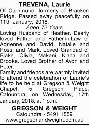 TREVENA, Laurie   Of Currimundi formerly of Bracken Ridge. Passed away peacefully on 11th Jan...