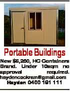 Portable Buildings New $6,250, HC Containers Brand. Under 10sqm no approval required. haydencockram@gmail.com Hayden 0400 191 111