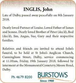 INGLIS, John Late of Dalby, passed away peacefully on 8th January 2018. Dearly loved Partner of Loui...