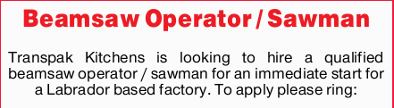 Transpak Kitchens is looking to hire a qualified beamsaw operator / sawman for an immediate start...