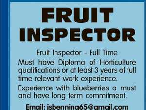 FRUIT INSPECTOR Fruit Inspector - Full Time Must have Diploma of Horticulture qualifications or at least 3 years of full time relevant work experience. Experience with blueberries a must and have long term commitment. Email: jsbenning65@gmail.com