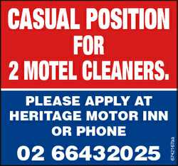 CASUAL POSITION PLEASE APPLY AT HERITAGE MOTOR INN OR PHONE 02 66432025 6742167aa FOR 2 MOTEL CLEANE...