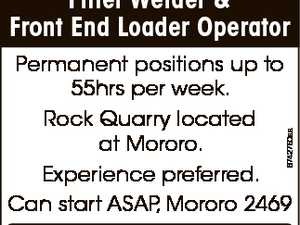 Fitter Welder & Front End Loader Operator 6742750aa Permanent positions up to 55hrs per week. Rock Quarry located at Mororo. Experience preferred. Can start ASAP, Mororo 2469 E: newmanquarrying@gmail.com