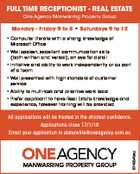 FULL TIME RECEPTIONIST - REAL ESTATE One Agency Manwarring Property Group Monday - Friday 9 to 5 * Saturdays 9 to 12 * Computer literate with a strong knowledge of Microsoft Office * Well spoken, excellent communication skills (both written and verbal), an eye for detail * Initiative and ability to work independently or as part ...