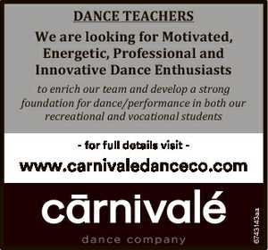 DANCE TEACHERS We are looking for Motivated, Energetic, Professional and Innovative Dance Enthusiasts to enrich our team and develop a strong foundation for dance/performance in both our recreational and vocational students - for full details visit - 6743143aa www.carnivaledanceco.com
