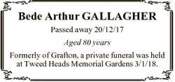Bede Arthur GALLAGHER Passed away 20/12/17 Aged 80 years Formerly of Grafton, a private funeral was...