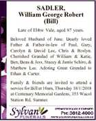 SADLER, William George Robert (Bill) Late of Ebbw Vale, aged 87 years. Beloved Husband of June. Dearly loved Father & Father-in-law of Paul, Gary, Carolyn & David Lee, Chris & Roslyn. Cherished Grandad of William & Katie, Ben, Beau & Jess, Stacey & Jamie Schiro, & Matthew Lee. Adoring Great Grandad to Ethan & Carter. Family & friends are ...