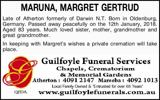 MARUNA, MARGRET GERTRUD   Late of Atherton formerly of Darwin N.T. Born in Oldenburg, Germany...