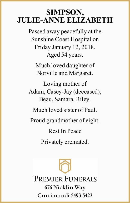 Passed away peacefully at the Sunshine Coast Hospital on Friday January 12, 2018. Aged 54 years....