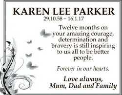 KAREN LEE PARKER 29.10.58  16.1.17 Twelve months on your amazing courage, determination and bravery...