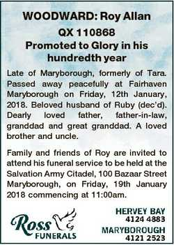 WOODWARD: Roy Allan QX 110868 Promoted to Glory in his hundredth year Late of Maryborough, formerly...