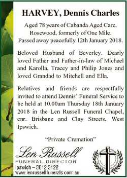 HARVEY, Dennis Charles Aged 78 years of Cabanda Aged Care, Rosewood, formerly of One Mile. Passed aw...