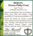 BERGIN, Thomas Philip (Tom) Aged 77 years of Murgon, formerly of Ayr Much loved husband of Jan, loved father of Kerry, Greg, Dion and Letisha, loving grandfather of 8 and great-grandfather of 5. Family and friends are invited to attend Tom's funeral service to be held at 1.00 ...