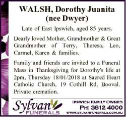 WALSH, Dorothy Juanita (nee Dwyer) Late of East Ipswich, aged 85 years. Dearly loved Mother, Grandmo...