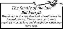 The family of the late Bill Forsyth Would like to sincerly thank all who attended his funeral ser...