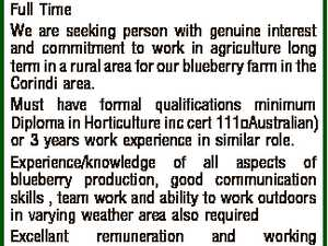 FRUIT INSPECTOR Full Time We are seeking person with genuine interest and commitment to work in agriculture long term in a rural area for our blueberry farm in the Corindi area. Must have formal qualifications minimum Diploma in Horticulture inc cert 111 Australian) or 3 years work experience in similar ...
