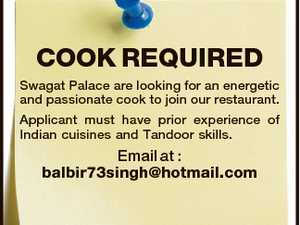 COOK REQUIRED Swagat Palace are looking for an energetic and passionate cook to join our restaurant. Applicant must have prior experience of Indian cuisines and Tandoor skills. Email at : balbir73singh@hotmail.com