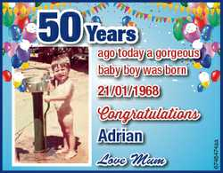 50 Years ago today a gorgeous baby boy was born 21/01/1968 Adrian Love Mum 6748474aa Congratulations