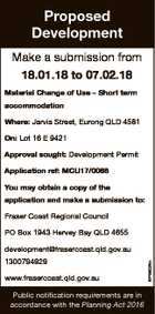 Proposed Development Make a submission from 18.01.18 to 07.02.18 Material Change of Use - Short term accommodation Where: Jarvis Street, Eurong QLD 4581 On: Lot 16 E 9421 Approval sought: Development Permit Application ref: MCU17/0068 You may obtain a copy of the application and make a ...