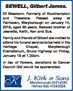 SEWELL, Gilbert James. Of Maaroom. Formerly of Rockhampton and Theodore. Passed away at Fairhaven, M...