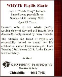 "WHYTE Phyllis Marie Late of ""Loch Craig"" Taroom. Passed away peacefully on Sunday 14 th Ja..."