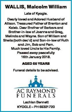 WALLIS, Malcolm William Late of Kyogle. Dearly loved and Adored Husband of Allison. Treasured Father...