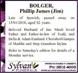 BOLGER, Phillip James (Jim) Late of Ipswich, passed 15/01/2018, aged 82 years. away on Beloved Husba...