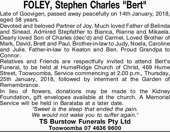 "FOLEY, Stephen Charles ""Bert""   Late of Goovigen, passed away peacefully on 14th Ja..."