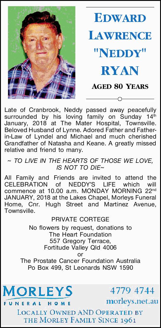 "EDWARD LAWRENCE ""NEDDY"" RYAN   AGED 80 YEARS   Late of Cranbrook   Neddy pa..."