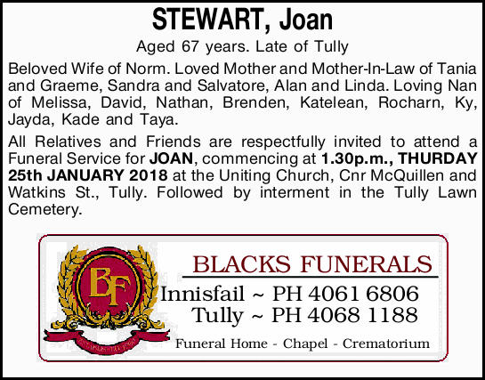 STEWART, Joan Aged 67 years.   Late of Tully   Beloved Wife of Norm. Loved Mother and Mot...