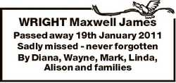 WRIGHT Maxwell James Passed away 19th January 2011 Sadly missed - never forgotten By Diana, Wayne, M...