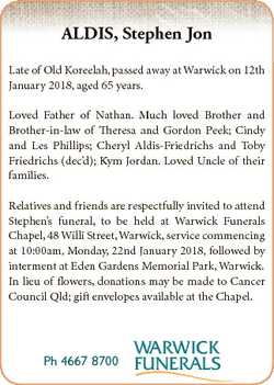 ALDIS, Stephen Jon Late of Old Koreelah, passed away at Warwick on 12th January 2018, aged 65 years....