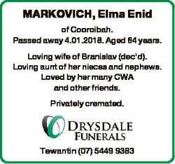MARKOVICH, Elma Enid of Cooroibah. Passed away 4.01.2018. Aged 84 years. Loving wife of Branislav (d...