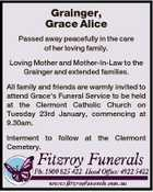 Grainger, Grace Alice Passed away peacefully in the care of her loving family. Loving Mother and Mother-In-Law to the Grainger and extended families. All family and friends are warmly invited to attend Grace's Funeral Service to be held at the Clermont Catholic Church on Tuesday 23rd January, commencing at ...