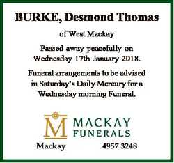 BURKE, Desmond Thomas of West Mackay Passed away peacefully on Wednesday 17th January 2018. Funeral...