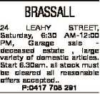 BRASSALL 24 LEAHY STREET, Saturday, 6:30 AM-12:00 PM, Garage sale deceased estate , large variety of domestic articles. Start 6.30am. all stock must be cleared all reasonable offers accepted.. P:0417 708 291
