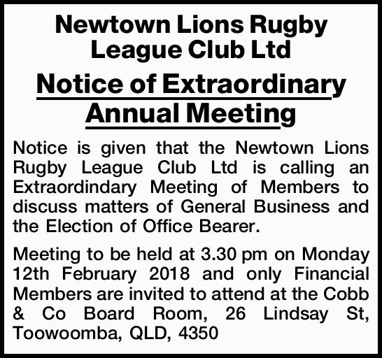 Newtown Lions Rugby League Club Ltd Notice of Extraordinary Annual Meeting Notice is  given...